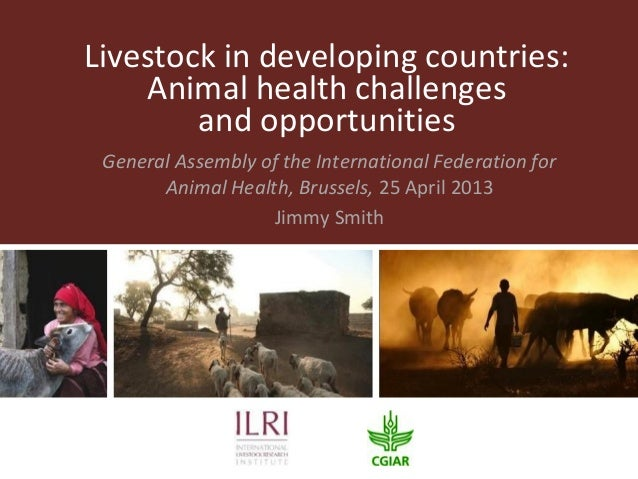 Livestock in developing countries:Animal health challengesand opportunitiesGeneral Assembly of the International Federatio...