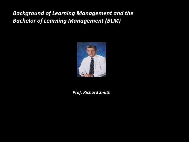 Prof. Richard Smith Background of Learning Management and the  Bachelor of Learning Management (BLM)