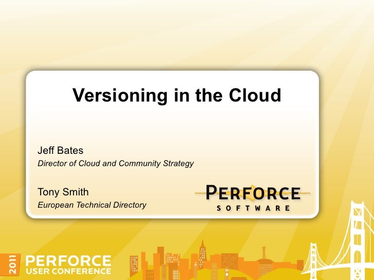 Versioning in the CloudJeff BatesDirector of Cloud and Community StrategyTony SmithEuropean Technical Directory