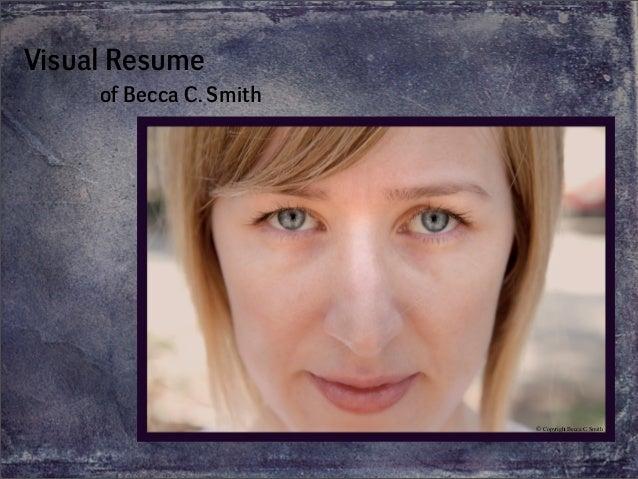Visual Resume     of Becca C. Smith                         © Copyright Becca C. Smith