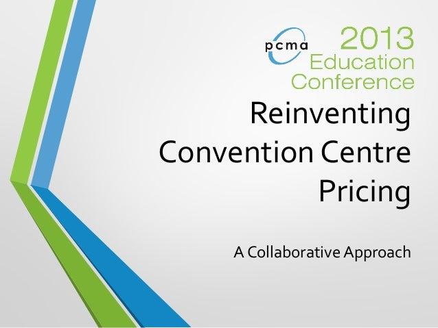 ReinventingConvention CentrePricingA Collaborative Approach