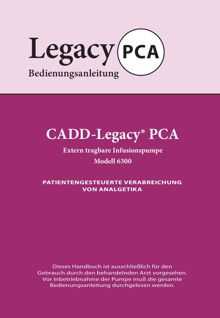 Legacy PCABedienungsanleitung   CADD-Legacy® PCA         Extern tragbare Infusionspumpe                   Modell 6300   PA...