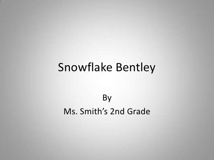 Snowflake Bentley<br />By<br />Ms. Smith's 2nd Grade<br />