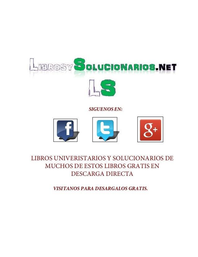 LIBROS UNIVERISTARIOS Y SOLUCIONARIOS DE MUCHOS DE ESTOS LIBROS GRATIS EN DESCARGA DIRECTA SIGUENOS EN: VISITANOS PARA DES...