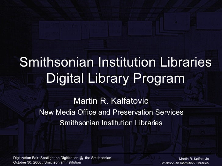 Smithsonian Institution Libraries Digital Library Program Martin R. Kalfatovic New Media Office and Preservation Services ...