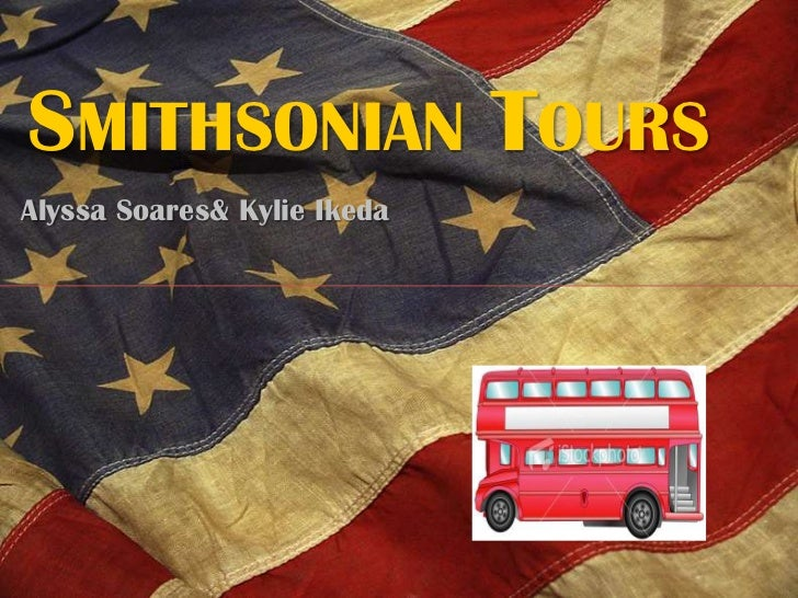SMITHSONIAN TOURSAlyssa Soares& Kylie Ikeda