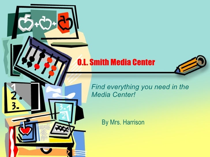 O.L. Smith Media Center Find everything you need in the Media Center! By Mrs. Harrison