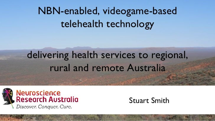 NBN-enabled, videogame-based telehealth technology delivering health services to regional, rural and remote Australia Stua...