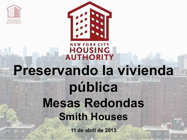 Preservando la vivienda        pública    Mesas Redondas      Smith Houses        11 de abril de 2013