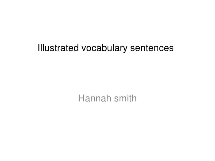 Illustrated vocabulary sentences<br />Hannah smith<br />
