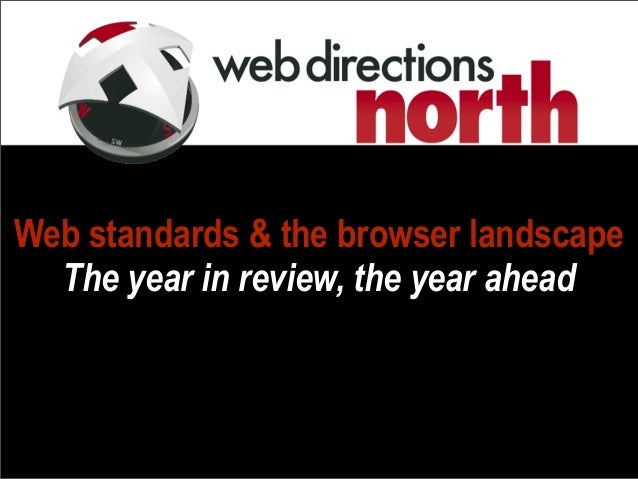 Web standards & the browser landscape The year in review, the year ahead