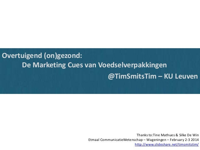 Overtuigend (on)gezond: De Marketing Cues van Voedselverpakkingen @TimSmitsTim – KU Leuven  Thanks to:Tine Mathues & Silke...