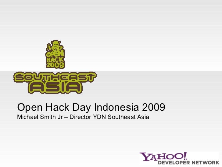 Open Hack Day Indonesia 2009 Michael Smith Jr – Director YDN Southeast Asia