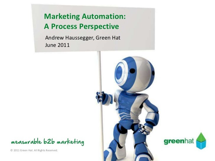 Marketing Automation:                           A Process Perspective                           Andrew Haussegger, Green H...