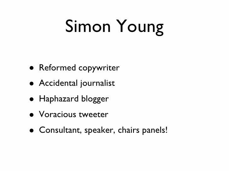 Simon Young <ul><li>Reformed copywriter </li></ul><ul><li>Accidental journalist </li></ul><ul><li>Haphazard blogger  </li>...