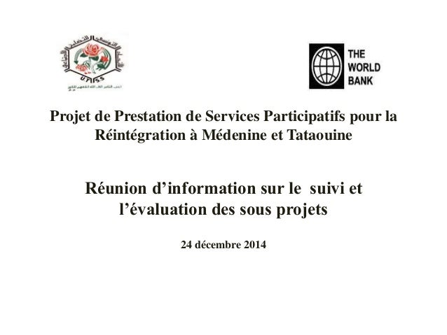 Projet de Prestation de Services Participatifs pour la Réintégration à Médenine et Tataouine Réunion d'information sur le ...