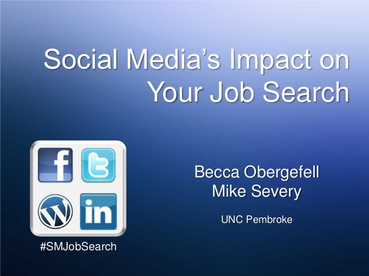 Social Media's Impact on Your Job Search<br />Becca Obergefell<br />Mike Severy<br />UNC Pembroke<br />#SMJobSearch<br />