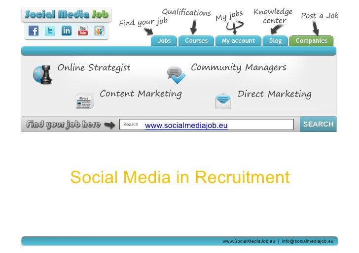 www.socialmediajob.euSocial Media in Recruitment                            www.SocialMediaJob.eu   info@socialmediajob.eu