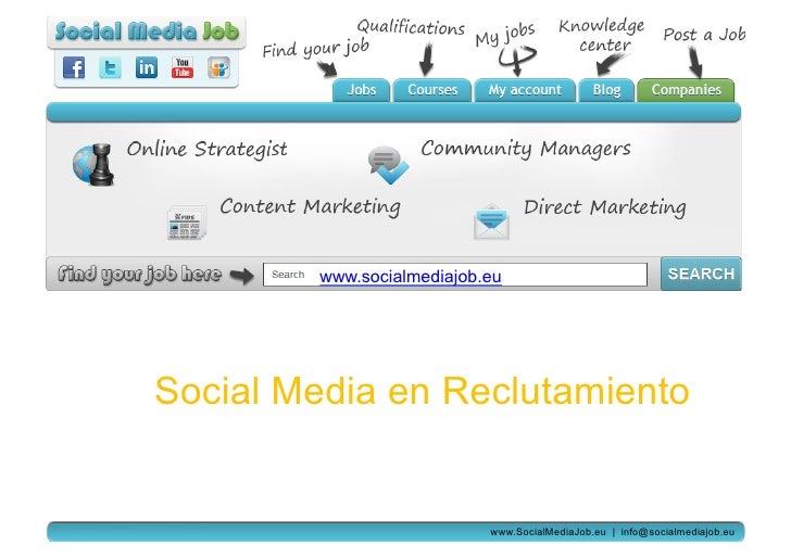 www.socialmediajob.euSocial Media en Reclutamiento                           www.SocialMediaJob.eu   info@socialmediajob.eu