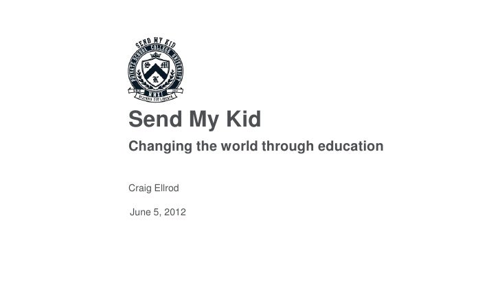 Send My KidChanging the world through educationCraig EllrodJune 5, 2012
