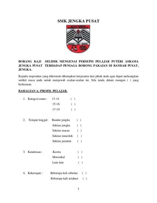 SMK JENGKA PUSATBORANG KAJI SELIDIK MENGENAI PERSEPSI PELAJAR PUTERI ASRAMAJENGKA PUSAT TERHADAP PENIAGA BORONG PAKAIAN DI...