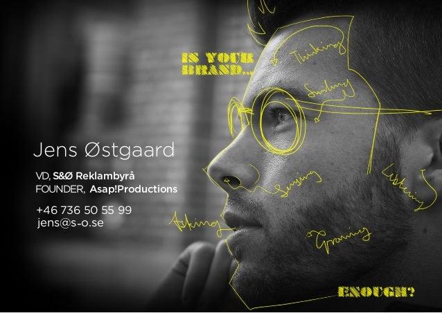 Jens ØstgaardVD,S&Ø ReklambyråFOUNDER, Asap!Productions+46 736 50 55 99jens@s-o.se
