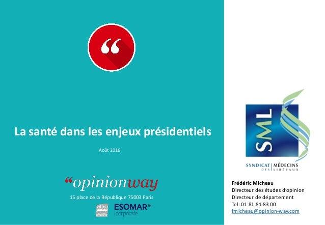 15 place de la République 75003 Paris À : De : La santé dans les enjeux présidentiels Août 2016 Frédéric Micheau Directeur...