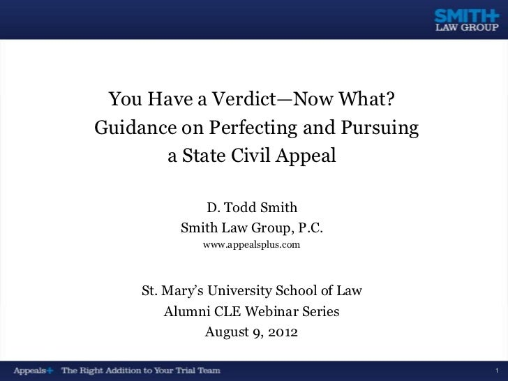 You Have a Verdict—Now What?Guidance on Perfecting and Pursuing       a State Civil Appeal              D. Todd Smith     ...