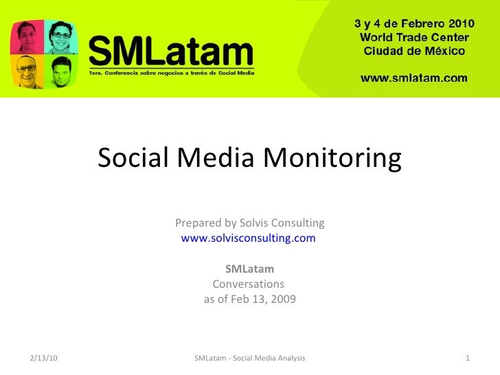 Social Media Monitoring Prepared by Solvis Consulting www.solvisconsulting.com   SMLatam Conversations  as of Feb 13, 2009...
