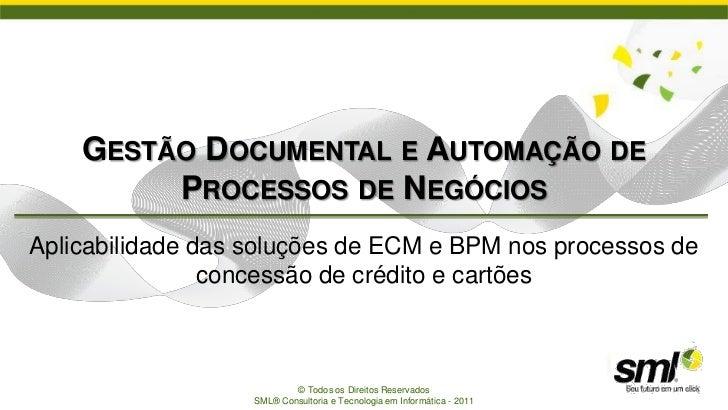 GESTÃO DOCUMENTAL E AUTOMAÇÃO DE         PROCESSOS DE NEGÓCIOSAplicabilidade das soluções de ECM e BPM nos processos de   ...