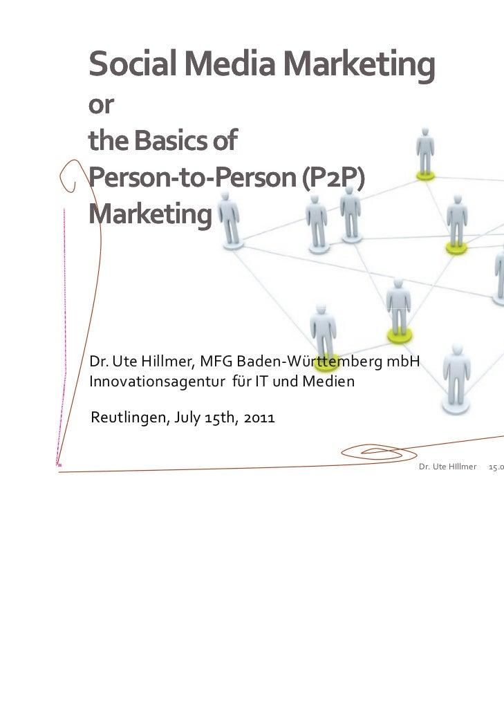 SocialMediaMarketing                     gortheBasicsofPerson‐to‐Person‐to‐Person(P2P)MarketingDr.UteHillmer,MF...