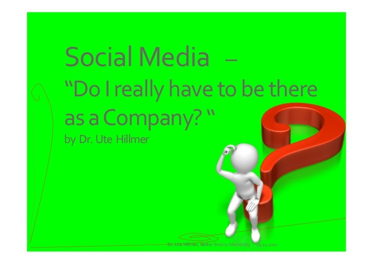 "Social Media   –""Do I really have to be there   as a Company? ""by  Dr. Ute  Hillmer                       Dr. Ute Hillmer,..."