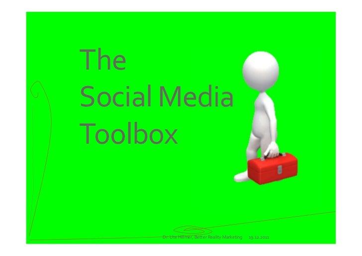 TheSocial MediaToolbox      Dr.UteHillmer,BetterRealityMarketing   19.12.2011