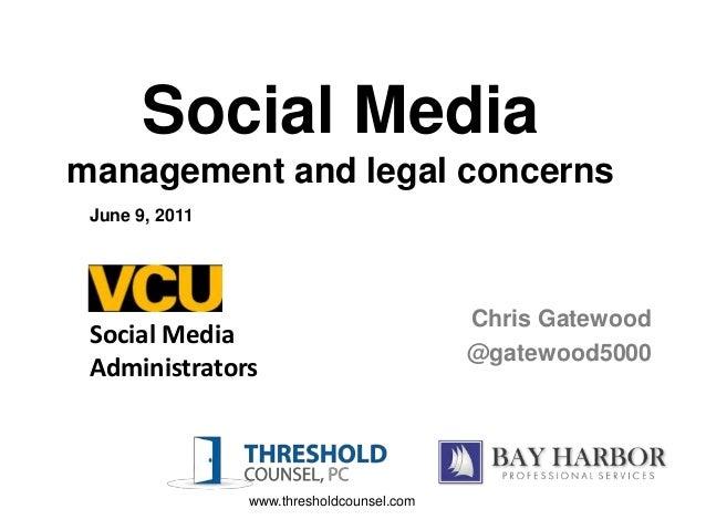 Social Mediamanagement and legal concerns June 9, 2011                                           Chris Gatewood Social Med...