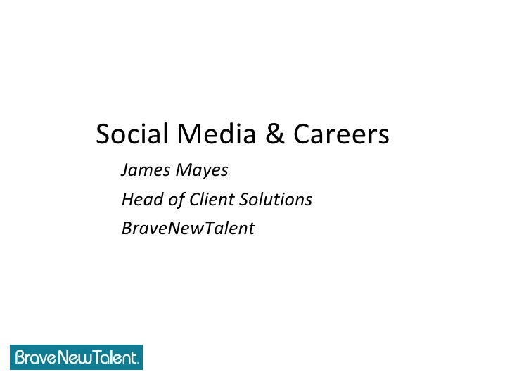 <ul><li>Social Media & Careers </li></ul><ul><ul><li>James Mayes </li></ul></ul><ul><ul><li>Head of Client Solutions </li>...