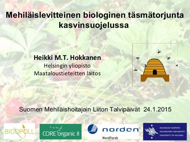 Mehiläislevitteinen biologinen täsmätorjunta kasvinsuojelussa Suomen Mehiläishoitajain Liiton Talvipäivät 24.1.2015 Heikki...