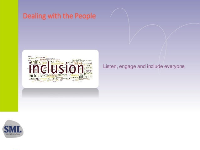 Dealing with the People Listen, engage and include everyone