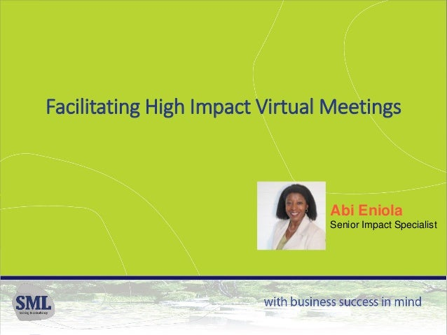 © SML Training & Consultancy v1.0 Facilitating High Impact Virtual Meetings Abi Eniola Senior Impact Specialist