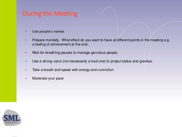 During the Meeting • Use people's names • Prepare mentally. What effect do you want to have at different points in the mee...