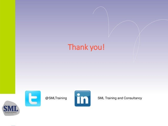 Thank you! @SMLTraining SML Training and Consultancy
