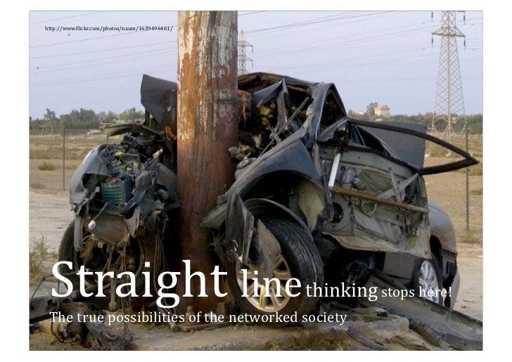 http://www.<lickr.com/photos/naum/1639496461/      Straight line  Thetruepossibilitiesofthenetworkedsociety      ...