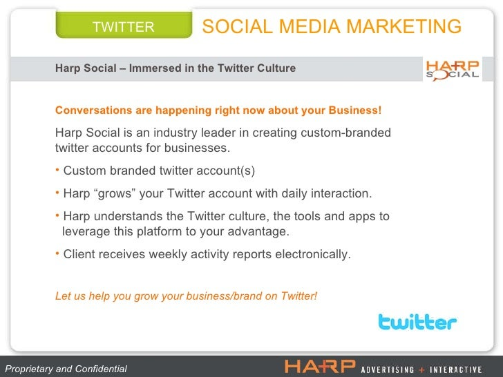 TWITTER Harp Social – Immersed in the Twitter Culture SOCIAL MEDIA MARKETING Proprietary and Confidential  <ul><li>Convers...