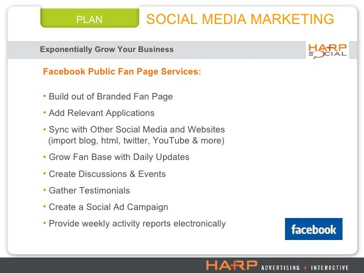 Exponentially Grow Your Business   Facebook Public Fan Page Services: SOCIAL MEDIA MARKETING PLAN <ul><li>Build out of Bra...