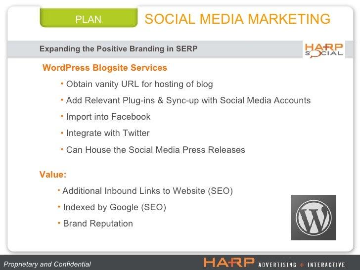 PLAN Expanding the Positive Branding in SERP SOCIAL MEDIA MARKETING Proprietary and Confidential  <ul><li>WordPress Blogsi...