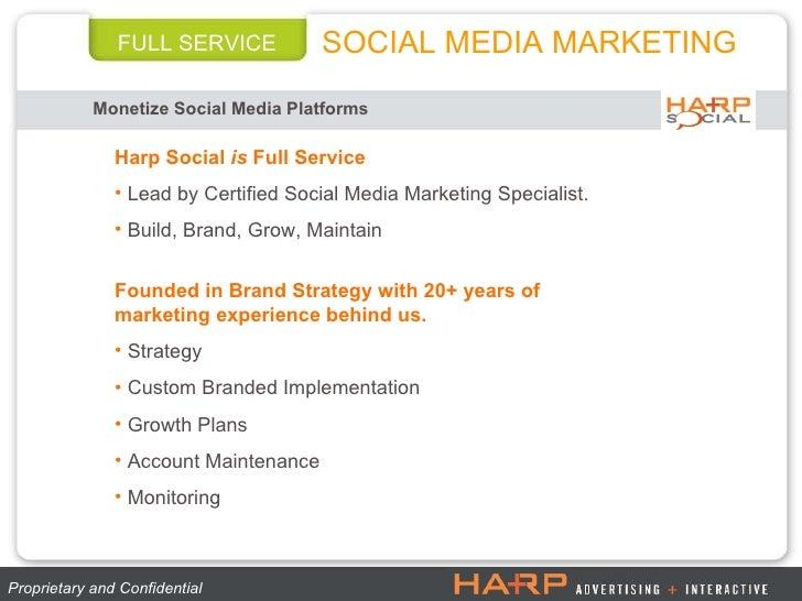 FULL SERVICE Monetize Social Media Platforms Proprietary and Confidential  SOCIAL MEDIA MARKETING <ul><li>Harp Social  is ...