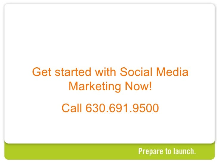 Get started with Social Media Marketing Now! Call 630.691.9500
