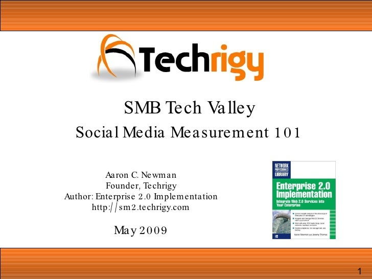 Aaron C. Newman Founder, Techrigy Author: Enterprise 2.0 Implementation http://sm2.techrigy.com May 2009 SMB Tech Valley S...