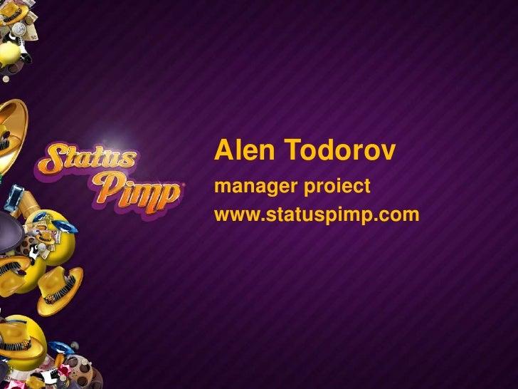 Alen Todorov<br />manager proiect<br />www.statuspimp.com<br />