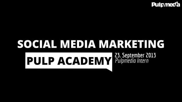 Pulpmedia Intern 23. September 2013 PULP ACADEMY SOCIAL MEDIA MARKETING