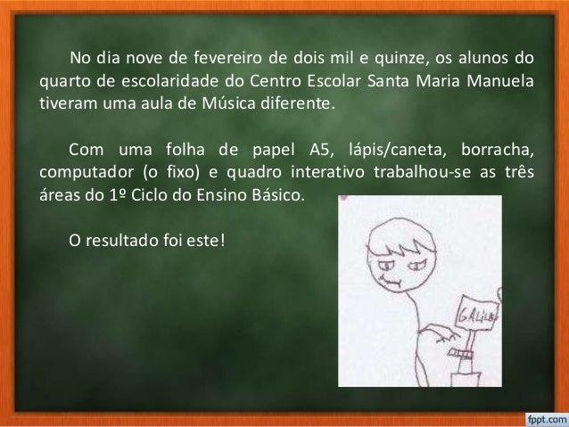 No dia nove de fevereiro de dois mil e quinze, os alunos do quarto de escolaridade do Centro Escolar Santa Maria Manuela t...